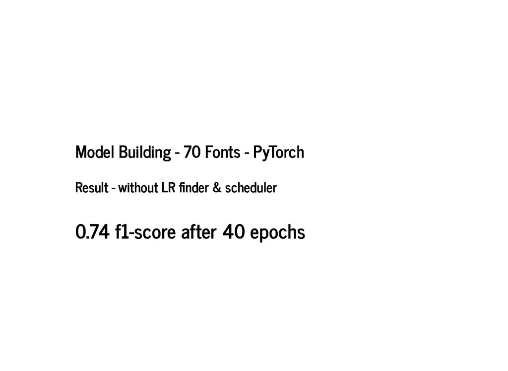 Model Building - 70 Fonts - PyTorch Model Build...