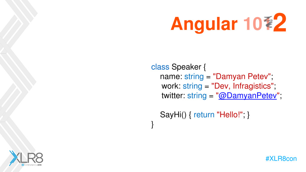 #XLR8con Angular 101 #XLR8con ` 2 class Speaker...