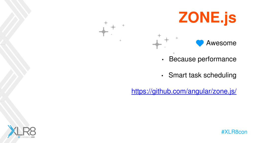 #XLR8con ZONE.js • Awesome • Because performanc...