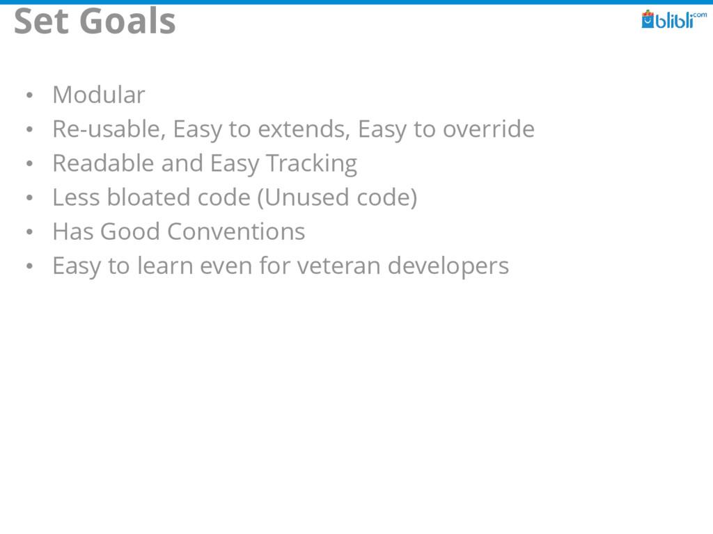 Set Goals • Modular • Re-usable, Easy to extend...