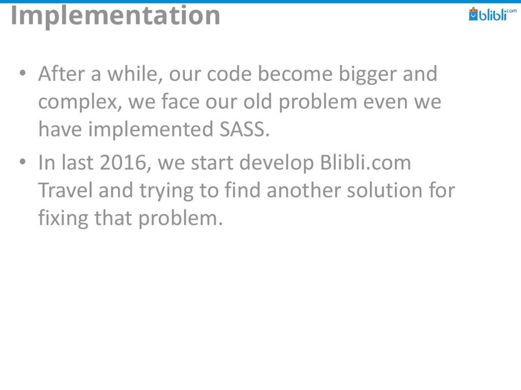 Implementation • After a while, our code become...