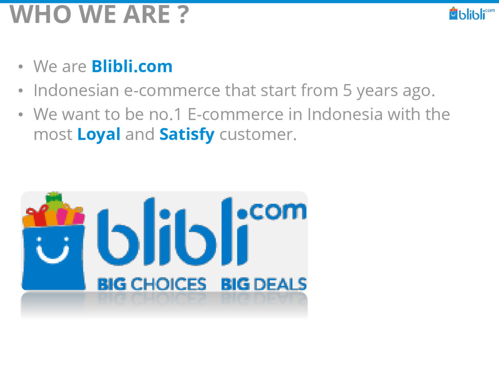 WHO WE ARE ? • We are Blibli.com • Indonesian e...