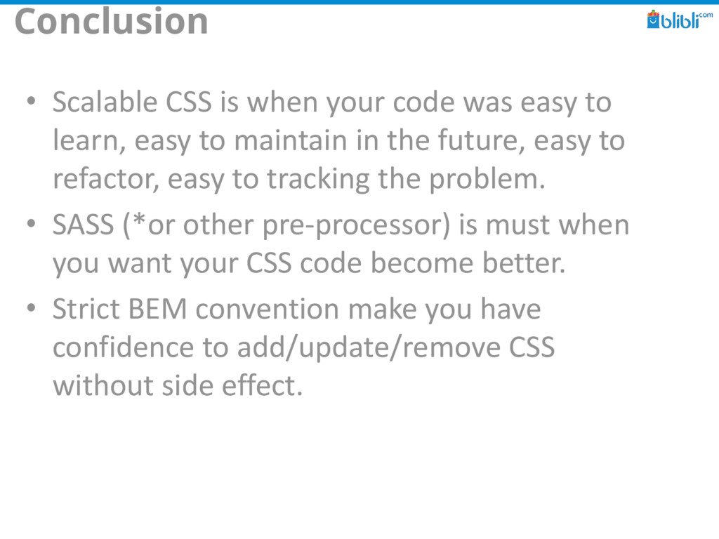 Conclusion • Scalable CSS is when your code was...