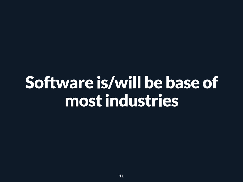 Software is/will be base of most industries 11
