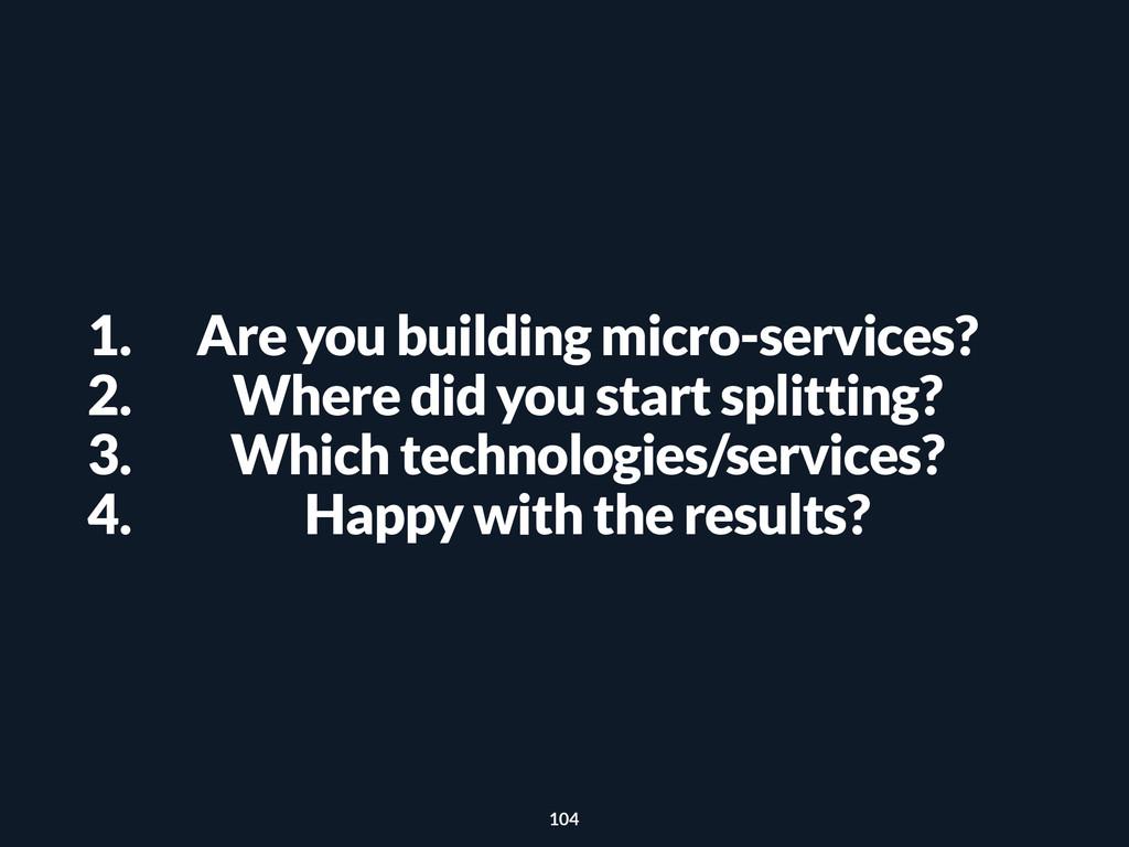 1. Are you building micro-services? 2. Where di...