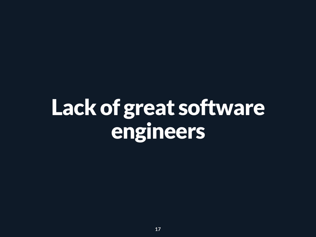 Lack of great software engineers 17