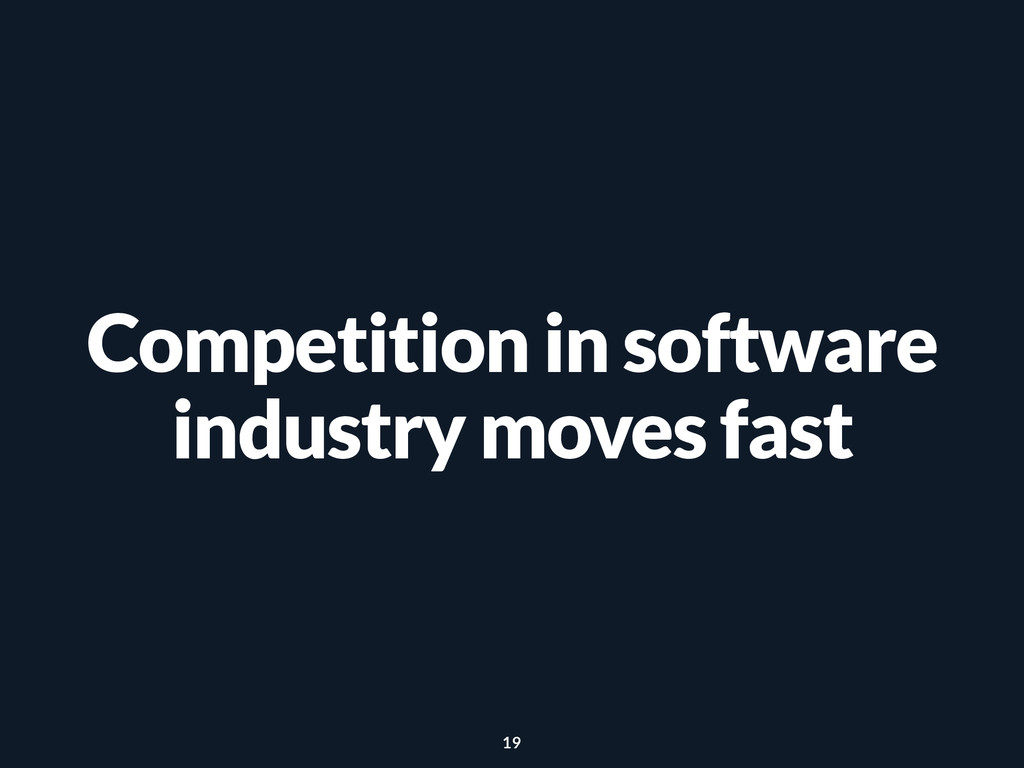 Competition in software industry moves fast 19