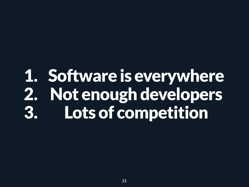 1. Software is everywhere 2. Not enough develop...
