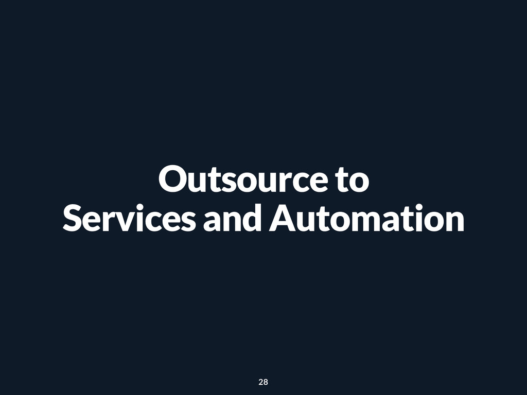 Outsource to Services and Automation 28