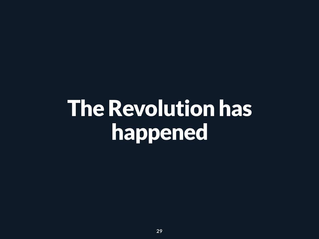 The Revolution has happened 29
