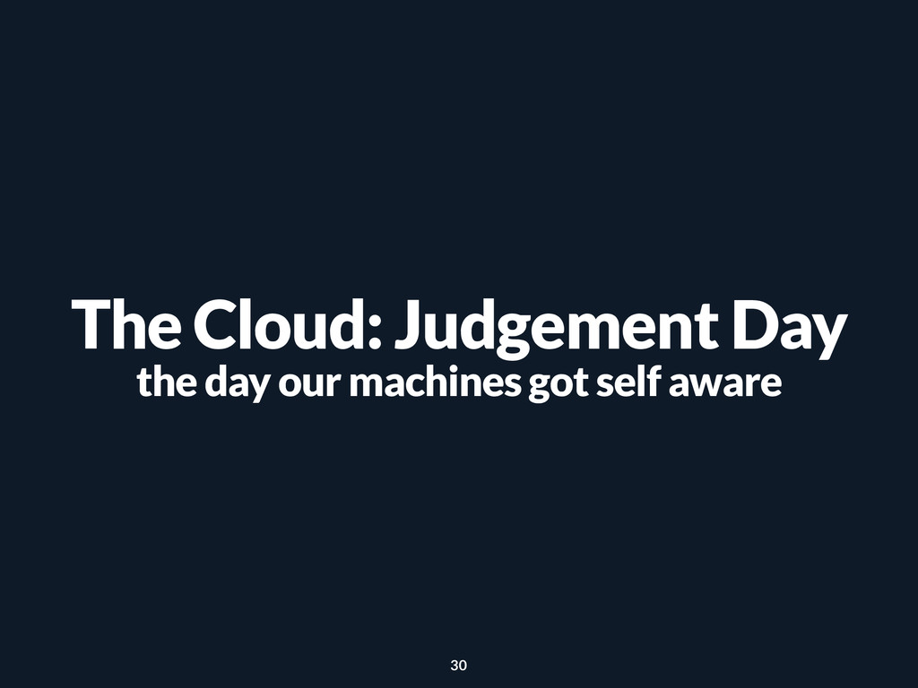 The Cloud: Judgement Day the day our machines g...