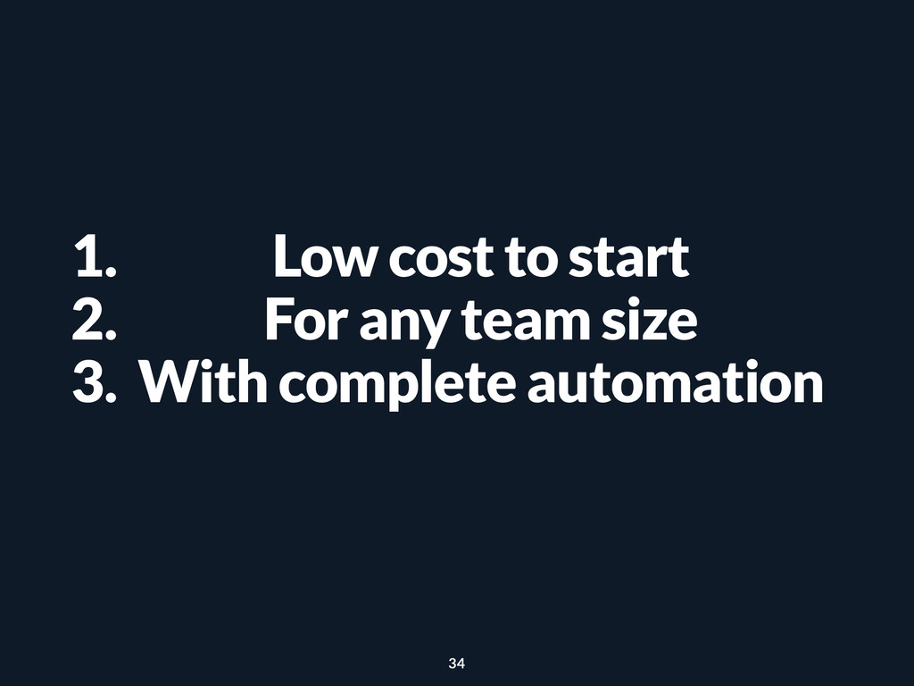1. Low cost to start 2. For any team size 3. Wi...