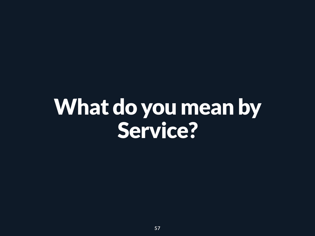 What do you mean by Service? 57