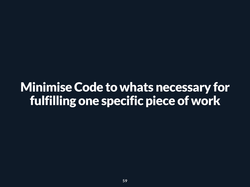 Minimise Code to whats necessary for fulfilling...