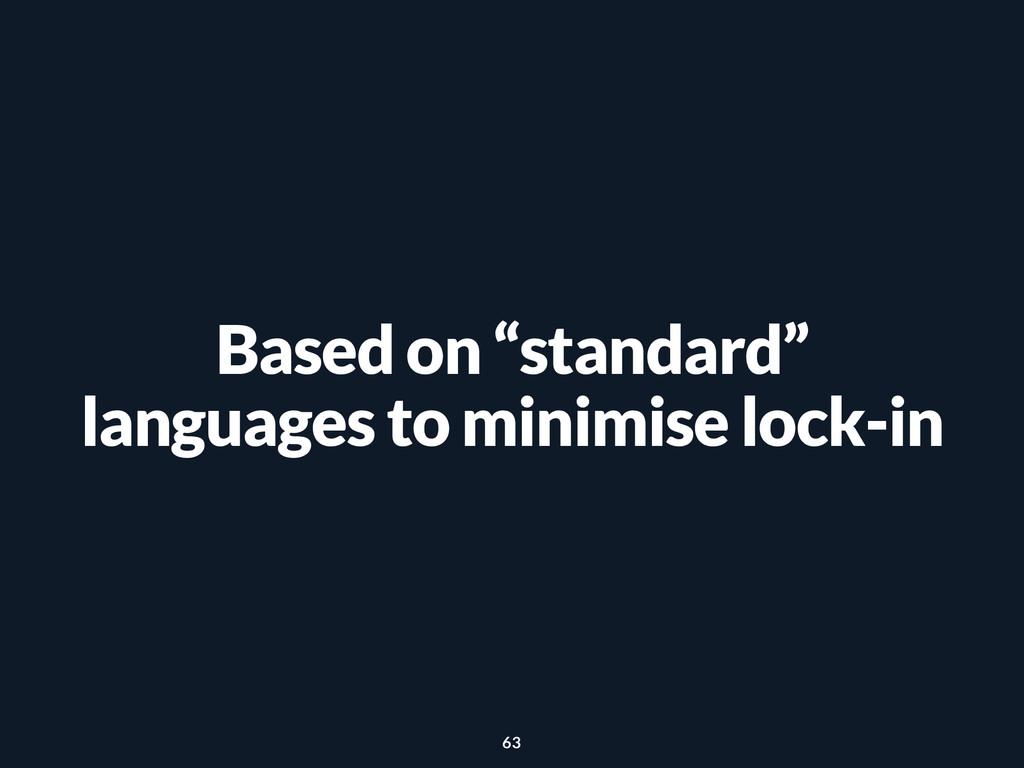 "Based on ""standard"" languages to minimise lock-..."