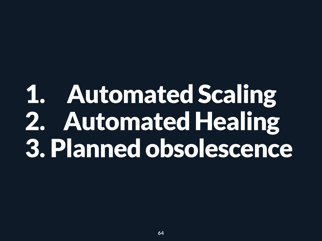 1. Automated Scaling 2. Automated Healing 3. Pl...