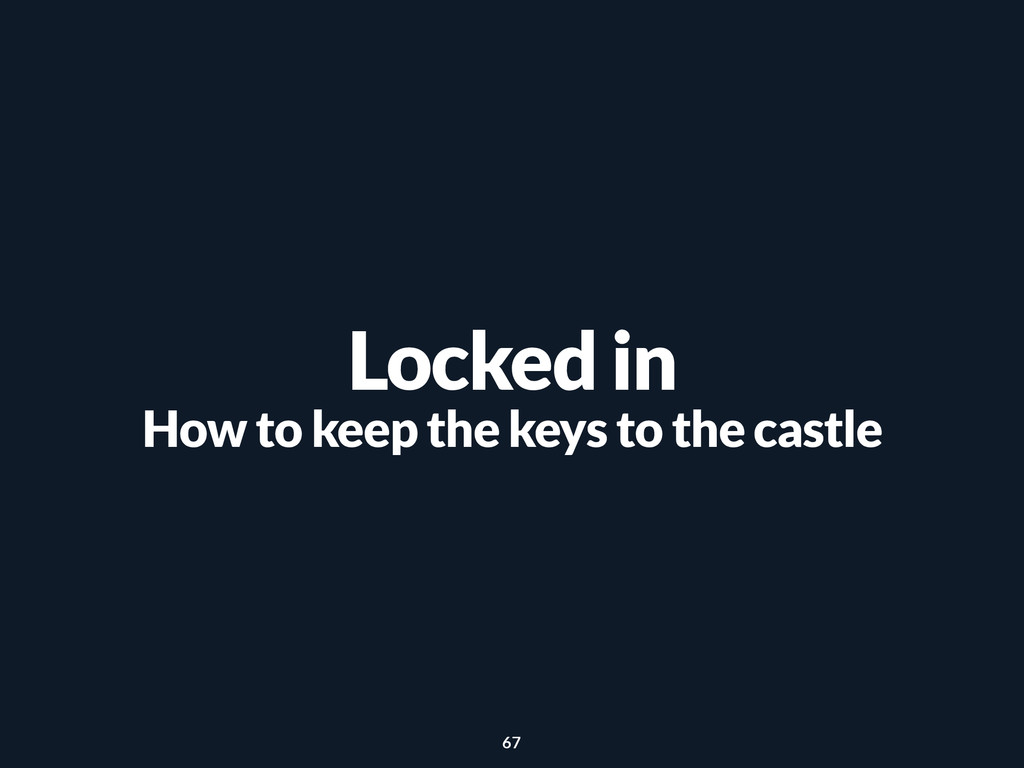 Locked in How to keep the keys to the castle 67