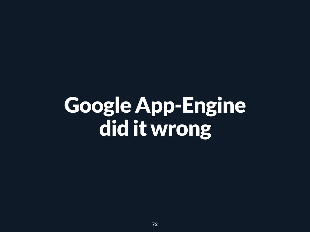 Google App-Engine did it wrong 72