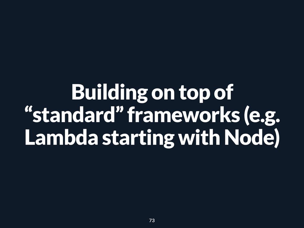 """Building on top of """"standard"""" frameworks (e.g. ..."""