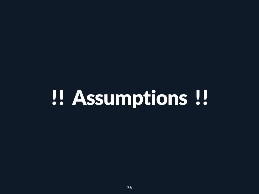 !! Assumptions !! 76