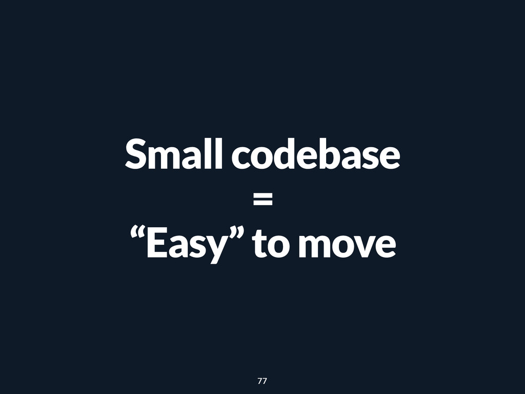 """Small codebase = """"Easy"""" to move 77"""