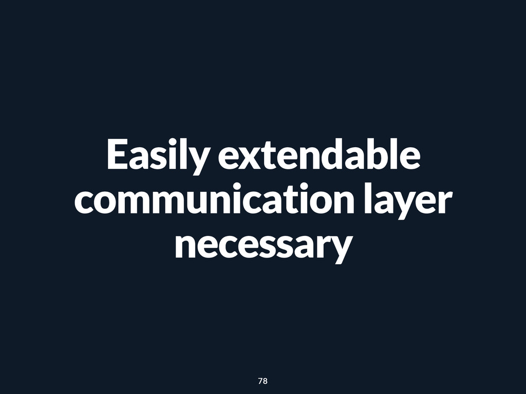 Easily extendable communication layer necessary...
