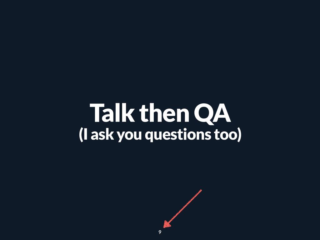 Talk then QA (I ask you questions too) 9