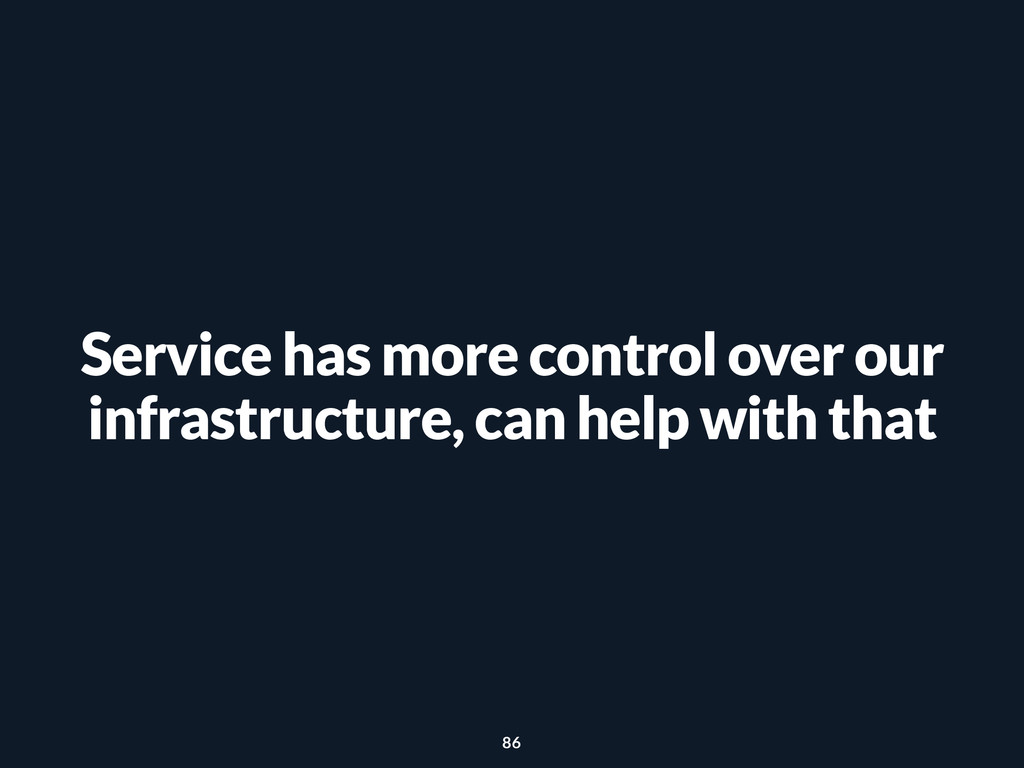 Service has more control over our infrastructur...