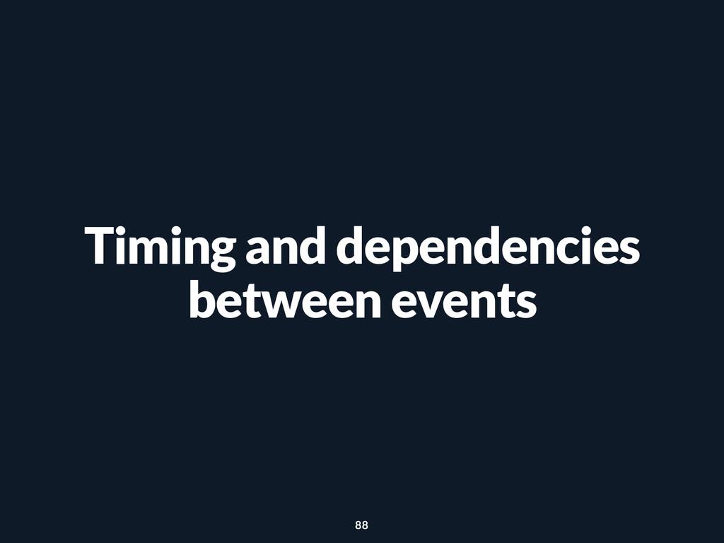 Timing and dependencies between events 88