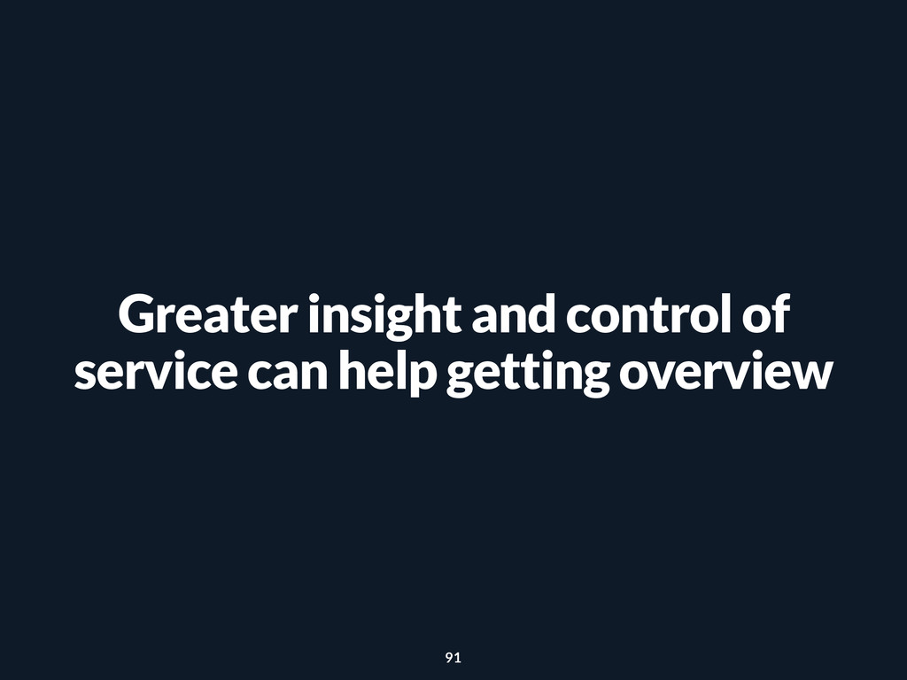 Greater insight and control of service can help...