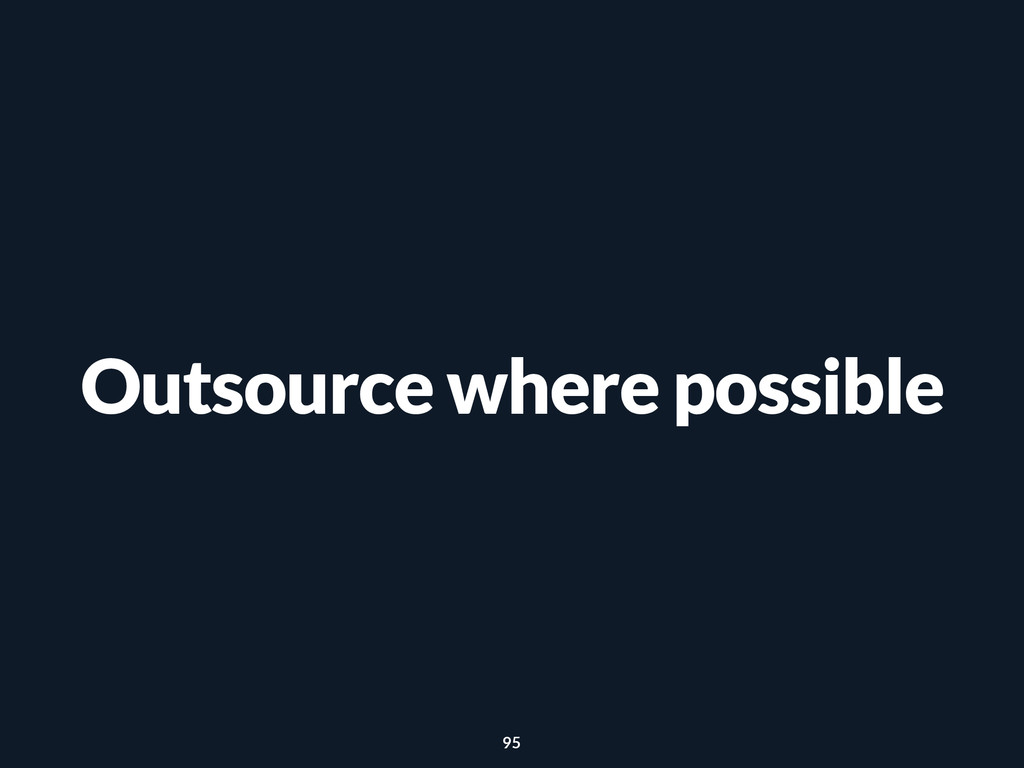 Outsource where possible 95