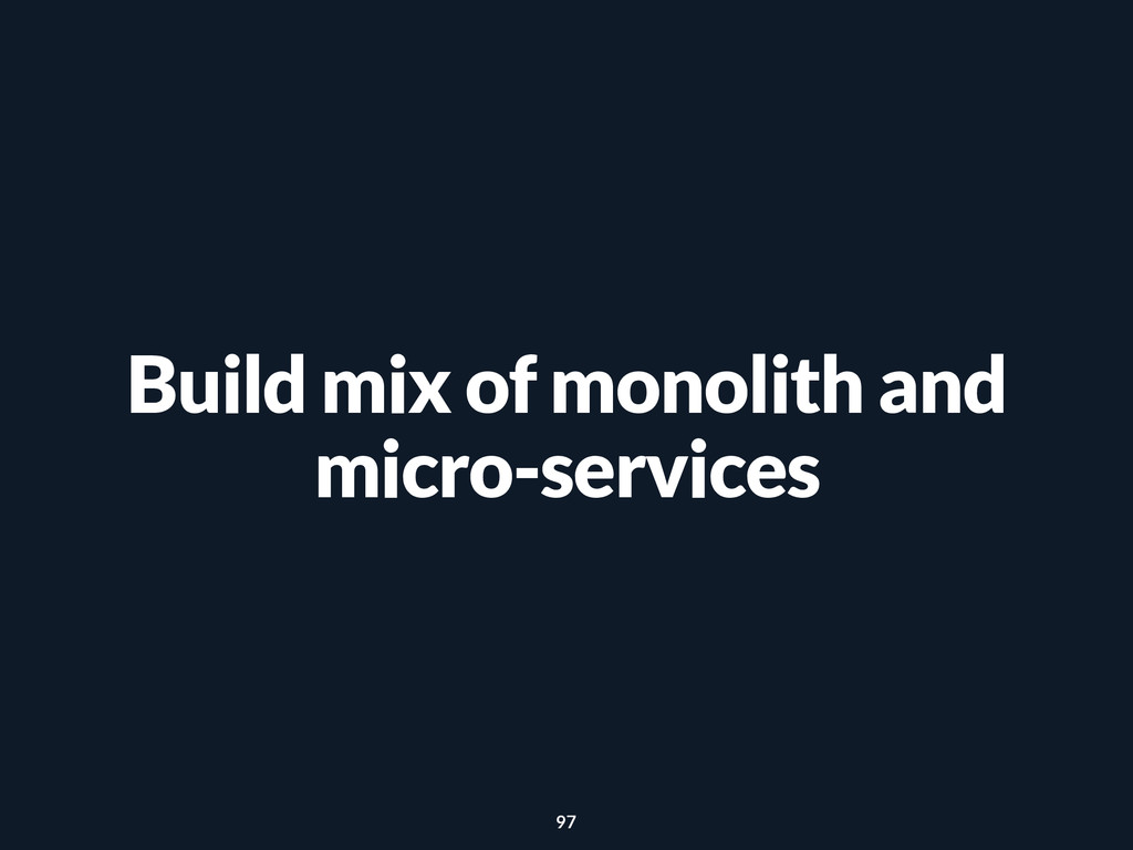 Build mix of monolith and micro-services 97