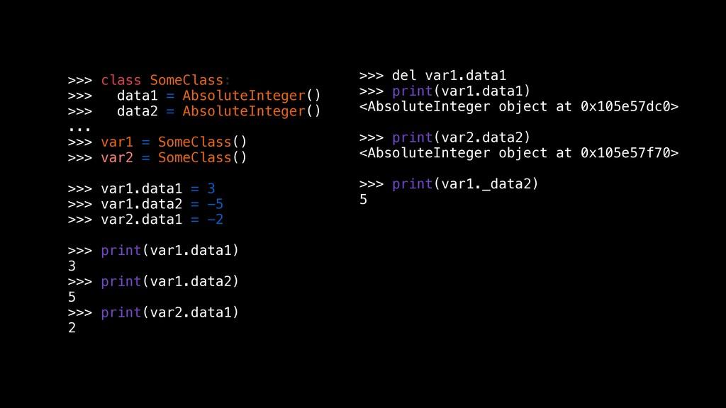 >>> class SomeClass: >>> data1 = AbsoluteIntege...
