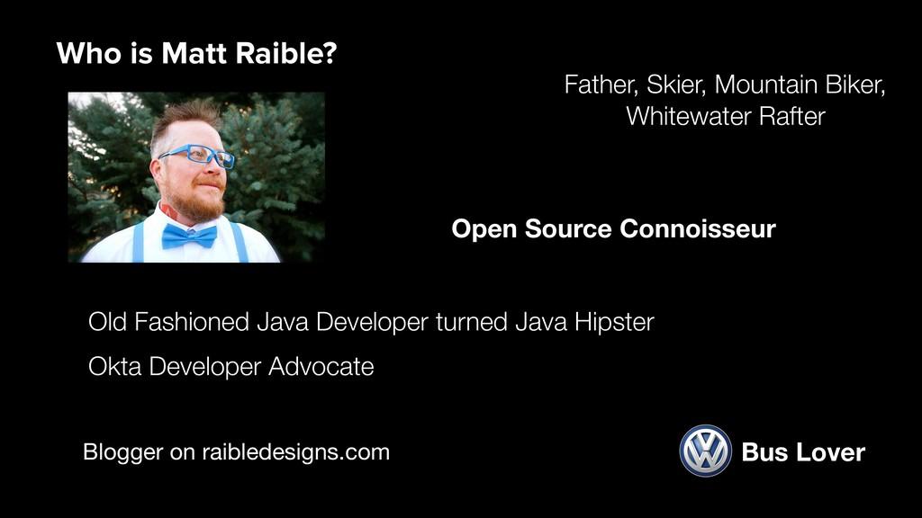Blogger on raibledesigns.com Old Fashioned Java...