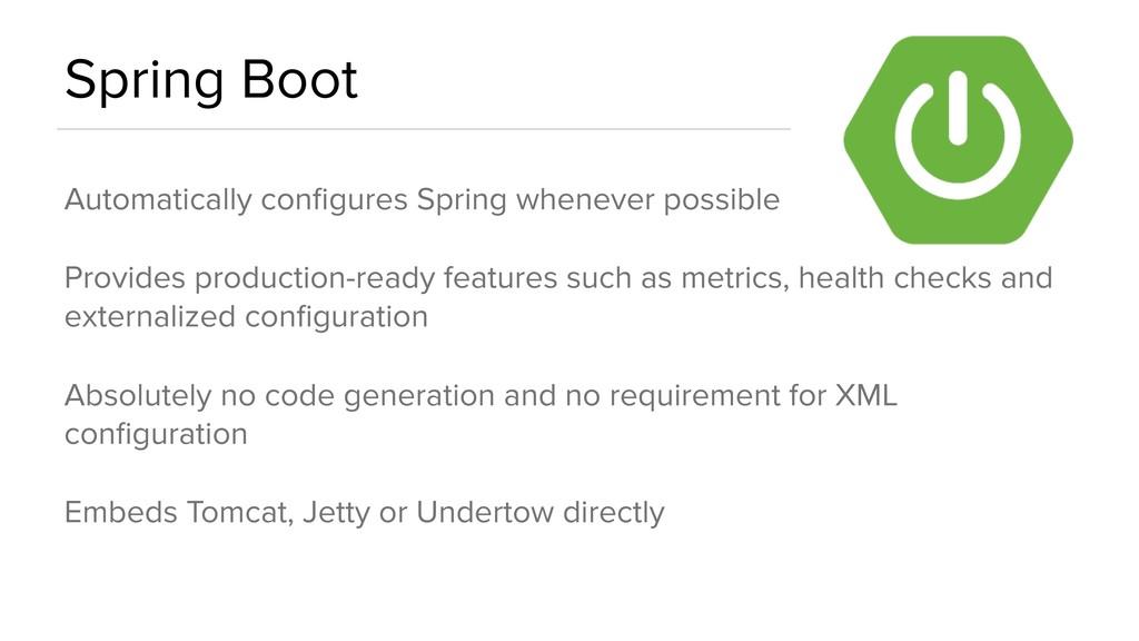 Spring Boot Automatically configures Spring when...