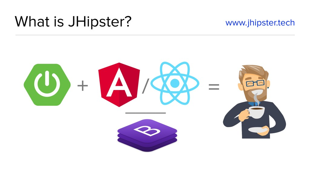 What is JHipster? www.jhipster.tech
