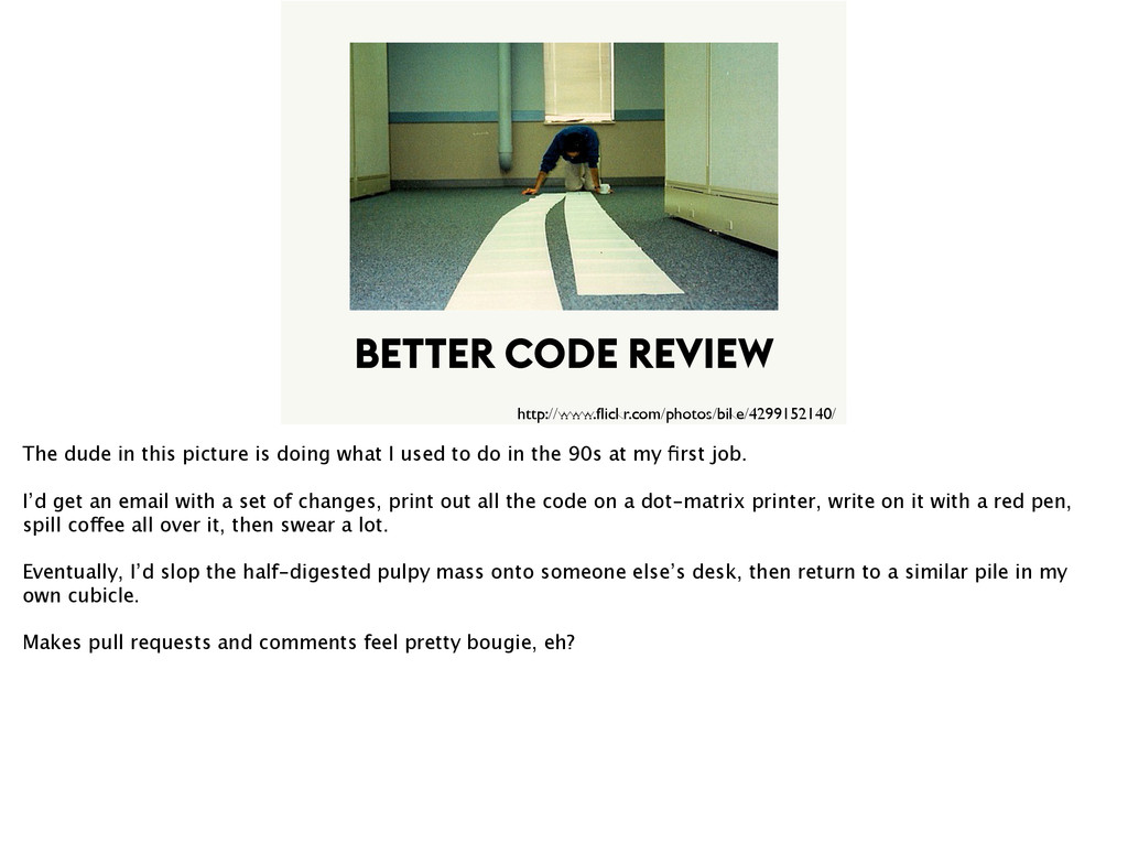BETTER CODE REVIEW http://www.flickr.com/photos/...