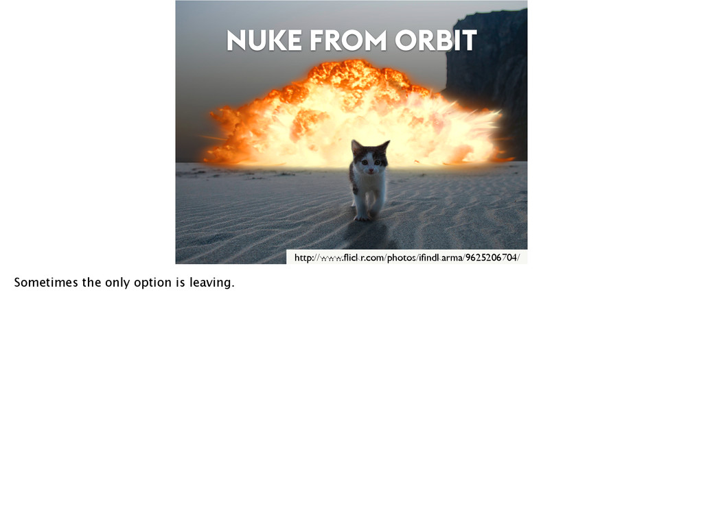 NUKE FROM ORBIT http://www.flickr.com/photos/ifin...