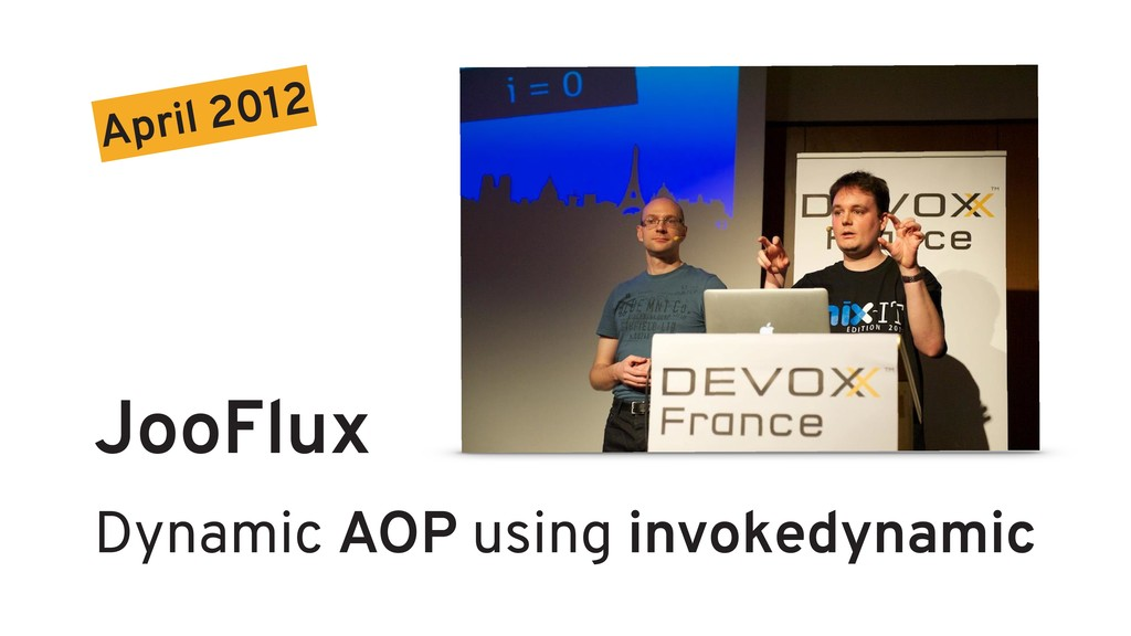JooFlux Dynamic AOP using invokedynamic April 2...
