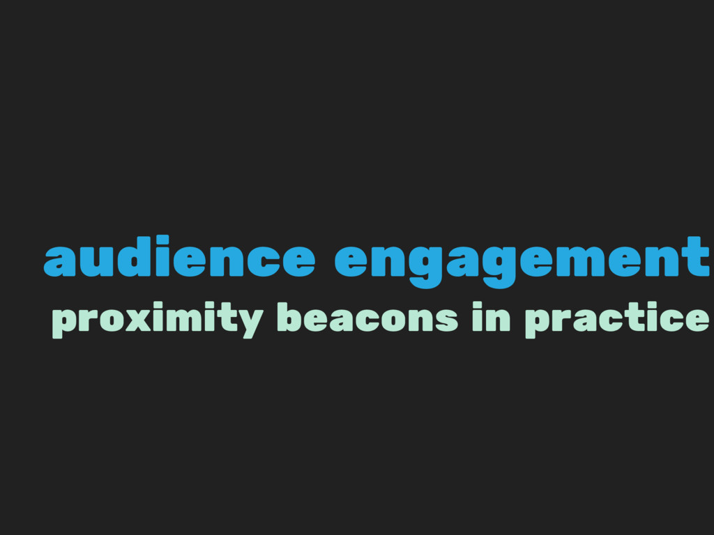 audience engagement proximity beacons in practi...