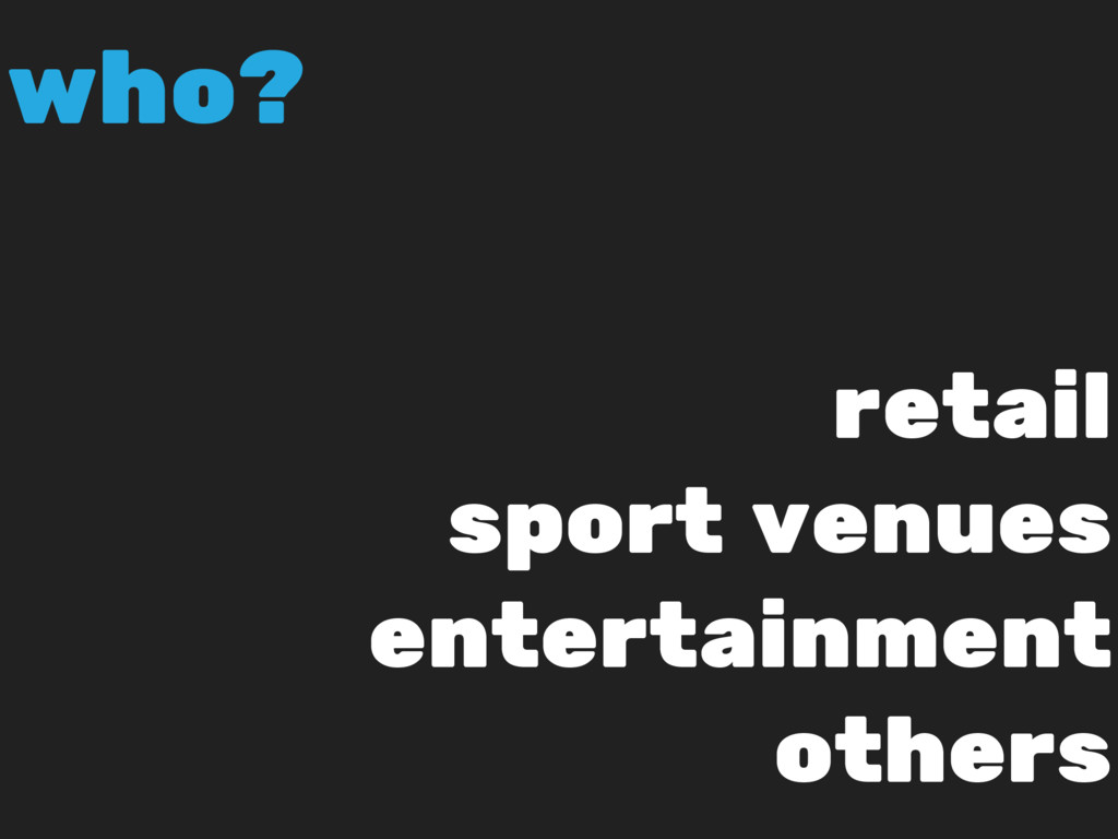 retail sport venues entertainment others who?