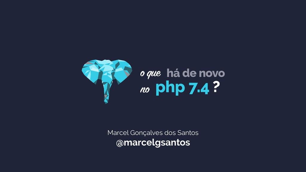 Marcel Gonçalves dos Santos @marcelgsantos php ...