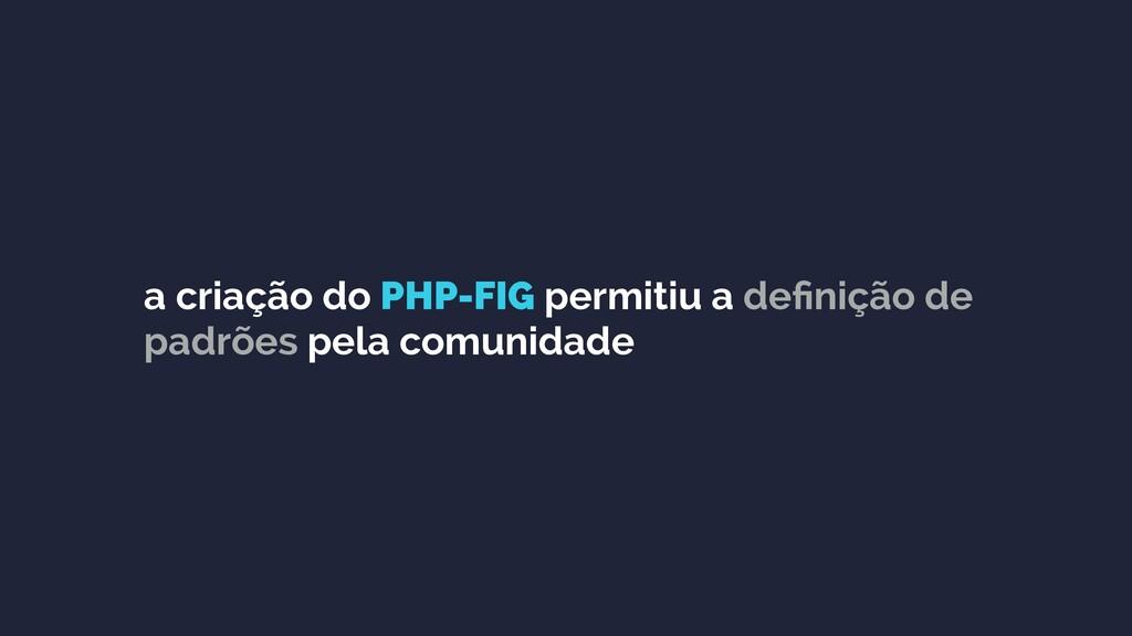 a criação do PHP-FIG permitiu a definição de pad...