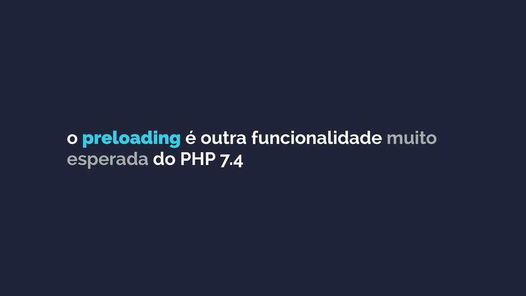 o preloading é outra funcionalidade muito esper...