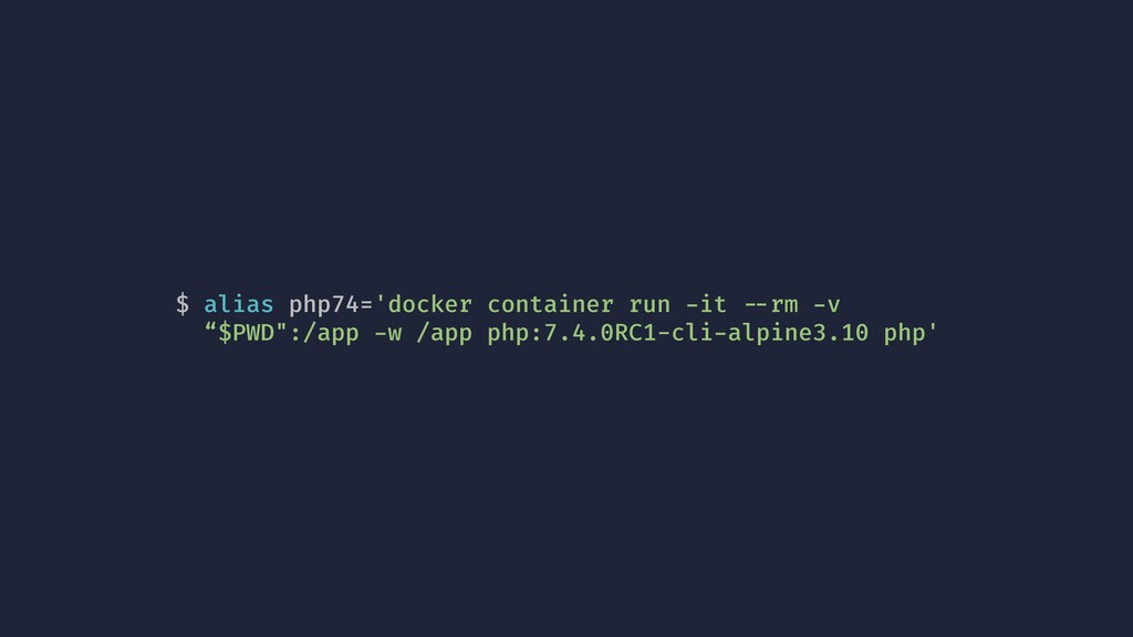 $ alias php74='docker container run -it !--rm -...