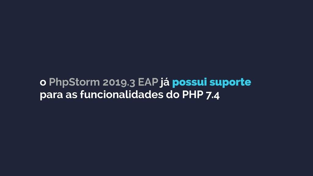 o PhpStorm 2019.3 EAP já possui suporte para as...