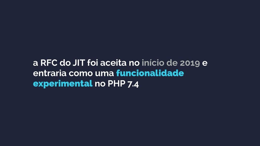 a RFC do JIT foi aceita no início de 2019 e ent...