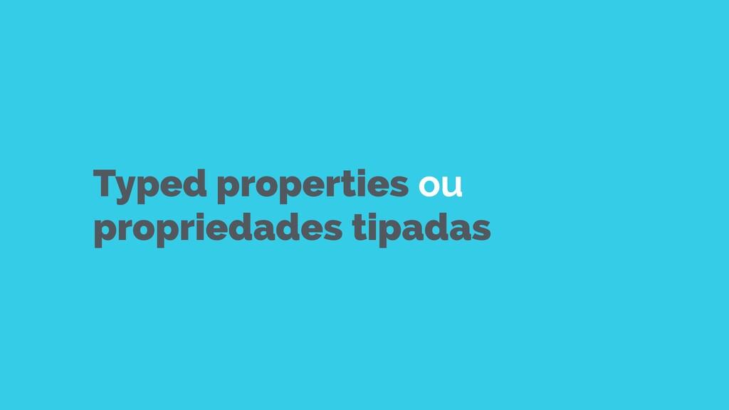 Typed properties ou propriedades tipadas