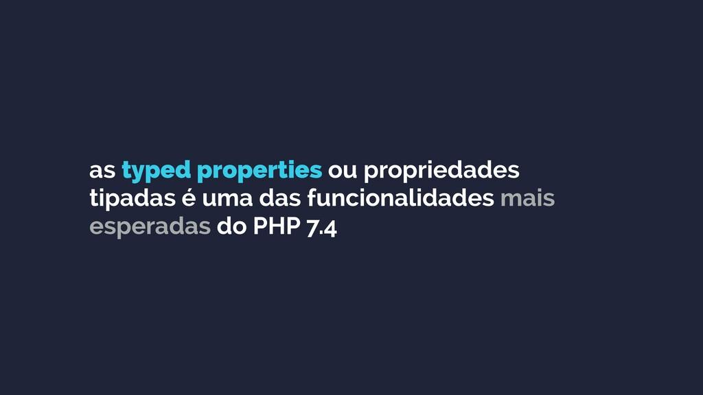 as typed properties ou propriedades tipadas é u...