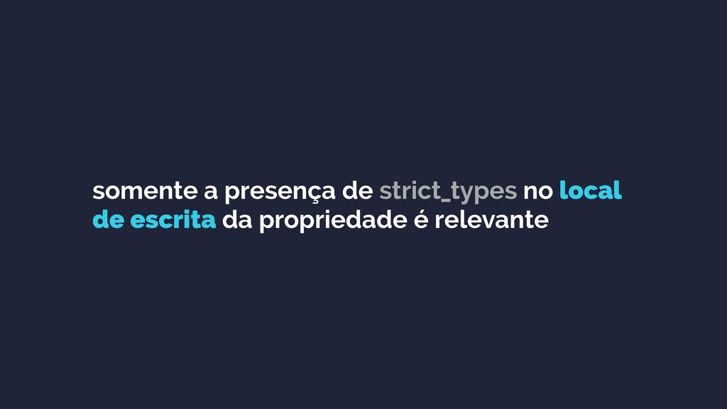 somente a presença de strict_types no local de ...